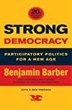 Strong Democracy: Participatory Politics for a New Age by Benjamin R Barber (2004-03-05)