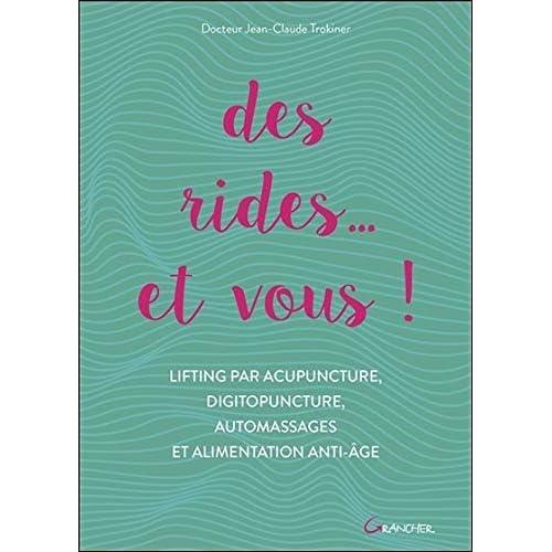 Des rides... et vous ! Lifting par acupuncture, digitopuncture, automassages et alimentation anti-âge