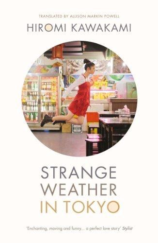 Strange Weather in Tokyo: Written by Hiromi Kawakami, 2014 Edition, Publisher: Portobello Books Ltd [Paperback]