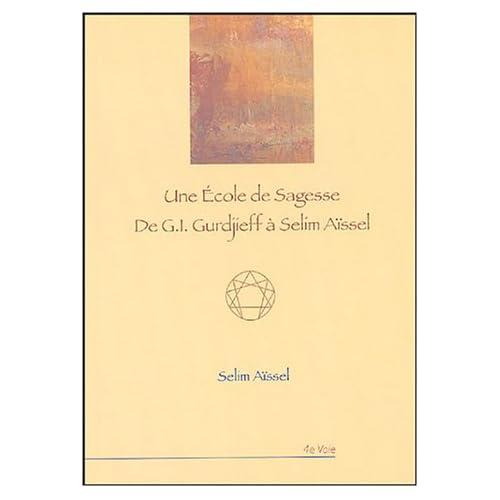 Une école de sagesse : De G.I. Gurdjieff à Selim Aïssel