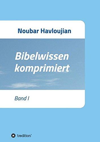 Bibelwissen komprimiert: Band I