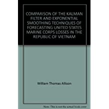 COMPARISON OF THE KALMAN FILTER AND EXPONENTIAL SMOOTHING TECHNIQUES OF FORECASTING UNITED STATES MARINE CORPS LOSSES IN THE REPUBLIC OF VIETNAM