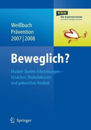 Beweglich?: Muskel-Skelett-Erkrankungen - Ursachen, Risikofaktoren und präventive Ansätze (Weißbuch Prävention)