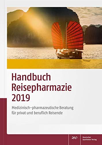 Handbuch Reisepharmazie 2019: Medizinisch-pharmazeutische Beratung für privat und beruflich Reisende