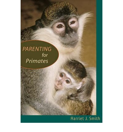 Parenting for Primates: Written by Harriet J Smith, 2006 Edition, Publisher: Harvard University Press [Hardcover]