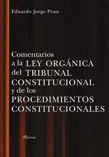 COMENTARIOS A LA LEY ORGANICA DEL TRIBUNAL CONSTITUCIONAL Y DE LOS PROCEDIMIENTOS CONSTITUCIONALES por Eduardo JORGE PRATS