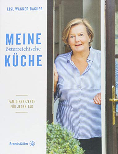 Das Standardwerk: Meine österreichische Küche von Lisl Wagner-Bacher mit Familienrezepten für jeden Tag