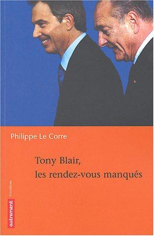Tony Blair, les rendez-vous manqués par Philippe Le Corre