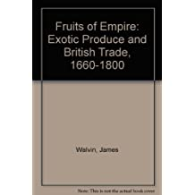 Fruits of Empire: Exotic Produce and British Trade, 1660-1800