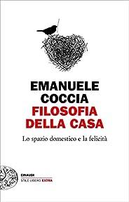 Filosofia della casa: Lo spazio domestico e la felicità (Einaudi. Stile libero extra)