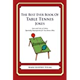 The Best Ever Book of Table Tennis Jokes: Lots and Lots of Jokes Specially Repurposed for You-Know-Who by Mark Geoffrey Young (2012-07-19)