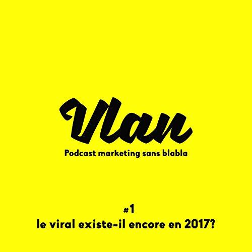 Couverture du livre Le viral existe-t-il encore en 2017 ? (Vlan 1)