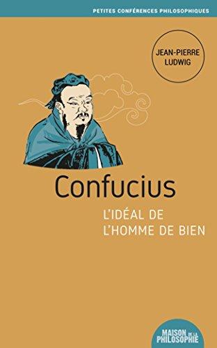 Confucius, l'idéal de l'homme de bien (Petites conférences philosophiques t. 12)