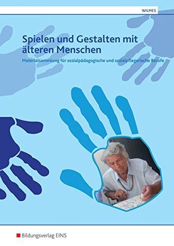 Materialsammlung Spiel für sozialpädagogische und sozialpflegerische Berufe: Materialsammlung für sozialpädagogische und sozialpflegerische Berufe: Spielen und Gestalten mit älteren Menschen