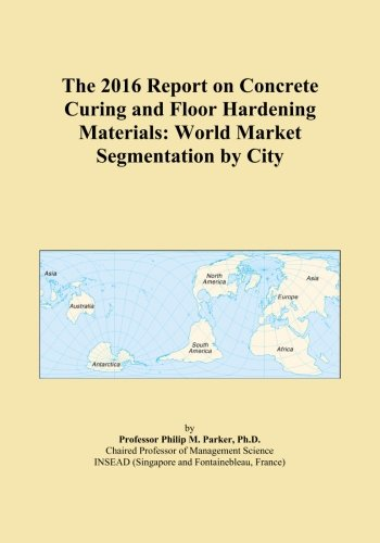 the-2016-report-on-concrete-curing-and-floor-hardening-materials-world-market-segmentation-by-city