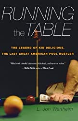 Running the Table: The Legend of Kid Delicious, the Last Great American Pool Hustler by L. Jon Wertheim (2008-10-03)