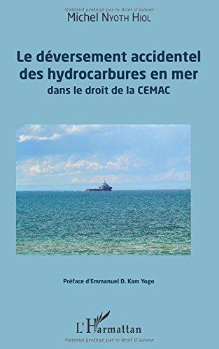 Déversement accidentel des hydrocarbures en mer (Le): dans le droit de la CEMAC par Michel Nyoth Hiol
