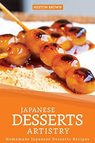 Japanese Desserts Artistry: Homemade Japanese Desserts Recipes (English Edition)
