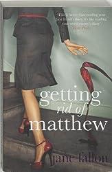 Getting Rid of Matthew by Fallon, Jane ( 2007 )