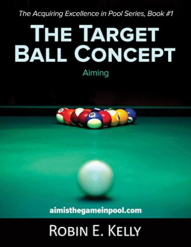 The Target Ball Concept (The Acquiring Excellence in Pool Series Book 1) (English Edition) por Robin E. Kelly
