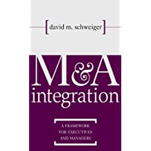 M&A Integration: A Framework for Executives and Managers