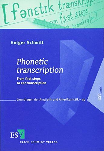 Phonetic transcription: From first steps to ear transcription (Grundlagen der Anglistik und Amerikanistik (GrAA), Band 35)