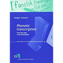 Phonetic transcription: From first steps to ear transcription (Grundlagen der Anglistik und Amerikanistik (GrAA), Band 35)