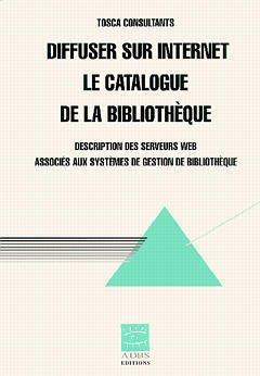 Diffuser sur Internet le catalogue de la bibliothèque : Description des serveurs Web associés aux systèmes des gestion de bibliothèque par Collectif