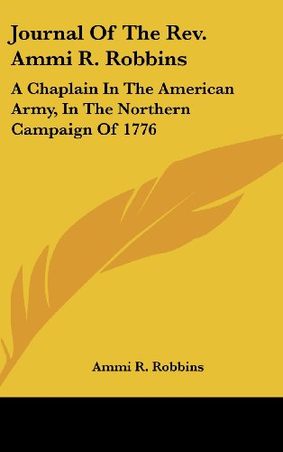 Journal Of The Rev. Ammi R. Robbins: A Chaplain In The American Army, In The Northern Campaign Of 1776
