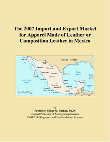 The 2007 Import and Export Market for Apparel Made of Leather or Composition Leather in Mexico