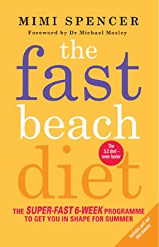 The Fast Beach Diet: The super-fast 6-week programme to get you in shape for summer par [Spencer, Mimi]