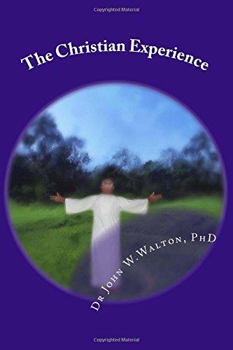 The Christian Experience: Christan is as Christian does por Dr. John W Walton PhD