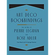 Art Deco Bookbindings: The Work of Pierre Legrain and Rose Adler