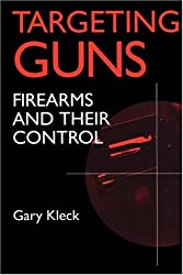Targeting Guns: Firearms and Their Control (Social Institutions and Social Change)