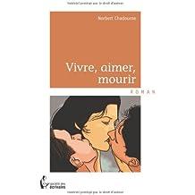 VIVRE, AIMER, MOURIR