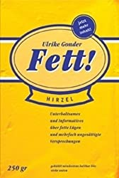 Fett!: Unterhaltsames und Informatives über fette Lügen und mehrfach ungesättigte Versprechungen