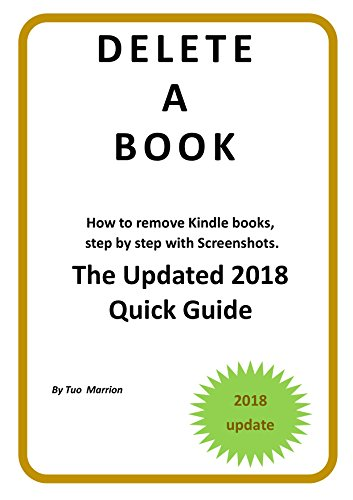 DELETE A BOOK   How to remove  Kindle Books Step by step with Screenshots. The Updated 2018  Quick Guide: Your update guide to remove Books from Devices and Cloud. (Kindle Utility) (English Edition)