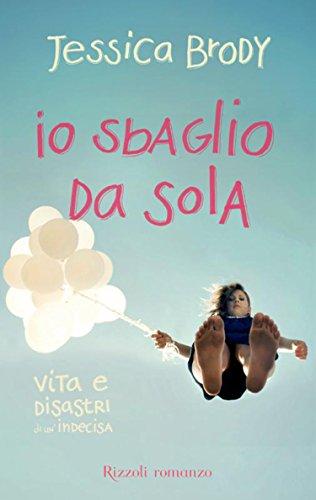Io sbaglio da sola: Vita e disastri di un'indecisa (Italian Edition)