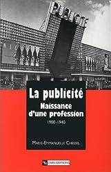 La Publicité : Naissance d'une profession 1900-1940