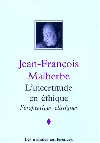 L'INCERTITUDE EN ETHIQUE, PERSPECTIVES CLINIQUES par Jean-François Malherbe