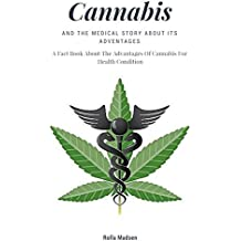 Cannabis And The Medical Strory About Its Adventages, A Fact Book About The Adventages Of Cannabis For Health Condition (English Edition)