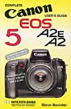 Complete Users' Guide: Canon EOS 5 A2E, A2 (Hove User's Guide) by Steve Bavister