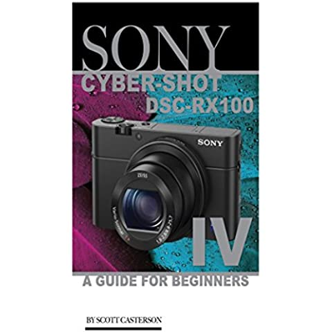 Sony Cyber-Shot DSC-RX100 IV: A Guide for Beginners (English Edition)