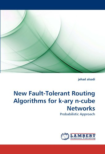 New Fault-Tolerant Routing Algorithms for k-ary n-cube Networks: Probabilistic Approach PDF Books
