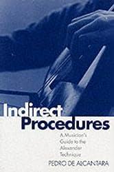 Indirect Procedures: A Musician's Guide to the Alexander Technique (Clarendon Paperbacks) by Pedro De Alcantara (1994-03-31)