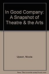 In Good Company: A Snapshot of Theatre & the Arts
