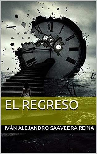 EL REGRESO (Relatos nº 1) por Iván A. Saavedra Reina
