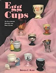 Egg Cups: An Illustrated History and Price Guide
