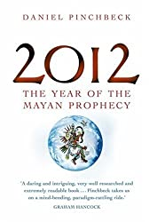 2012: The year of the Mayan prophecy by Daniel Pinchbeck (2007-01-11)