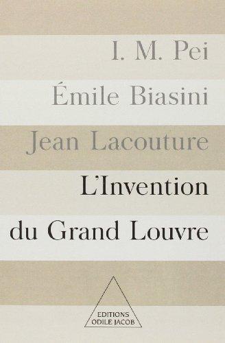 L'invention du Grand Louvre par Emile Biasini, Jean Lacouture, Ieoh-Ming Pei